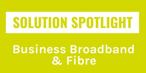 Solution Spotlight: Business Broadband