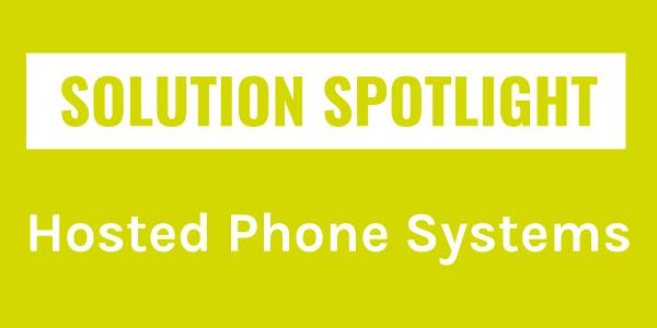 Solution Spotlight: Hosted Telephony